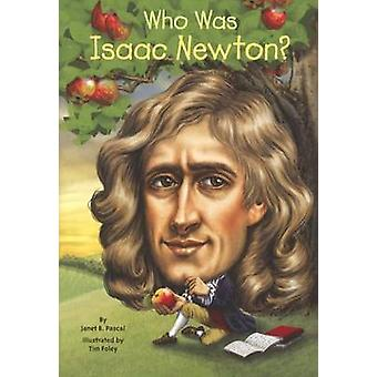 Who Was Isaac Newton? by Janet Pascal - Tim Foley - Nancy Harrison -