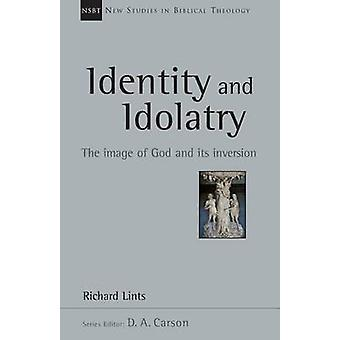 Identity and Idolatry - The Image of God and Its Inversion by Richard