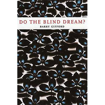 Do the Blind Dream - New Novellas and Stories by Barry Gifford - 97815