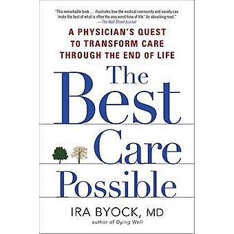 The Best Care Possible - A Physician's Quest to Transform Care Through