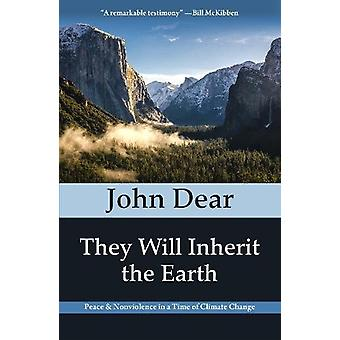 They Will Inherit the Earth - Peace and Nonviolence in a Time of Clima