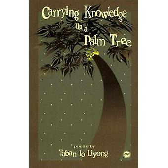 Carrying Knowledge Up a Palm Tree by Taban lo Liyong - 9780865435940