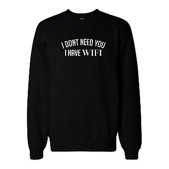 I Don't Need You I Have WIFI Sweatshirt Back To School Sweat Shirt