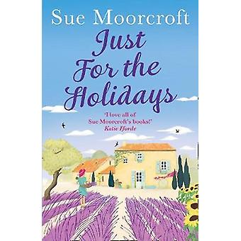 Just for the Holidays - Your perfect summer read! by Sue Moorcroft - 9
