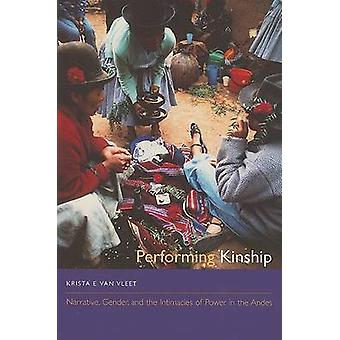 Performing Kinship - Narrative - Gender - and the Intimacies of Power