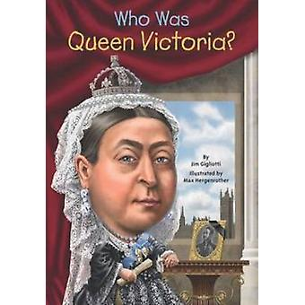 Who Was Queen Victoria? by Jim Gigliotti - 9780448481821 Book