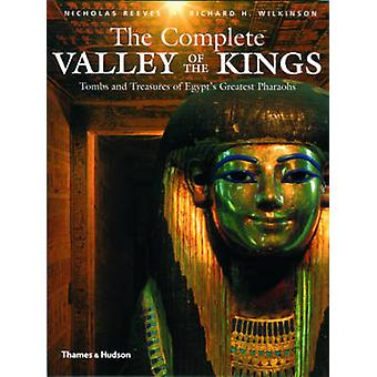 The Complete Valley of the Kings - Tombs and Treasures of Egypt's Grea