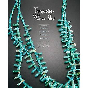 Turquoise - Water - Sky - Meaning and Beauty in Southwest Native Arts