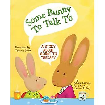 Some Bunny to Talk to - A Story About Going to Therapy by Cheryl Sterl