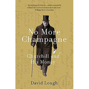No More Champagne - Churchill and His Money by David Lough - 978178408