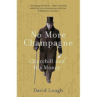 Nie więcej szampana - Churchill i jego pieniądze przez David Lough - 978178408
