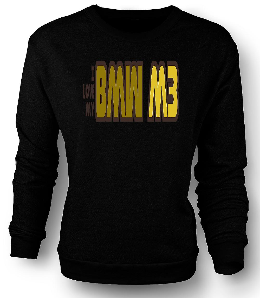 Mens Sweatshirt I Love My BMW M3 - Car Enthusiast