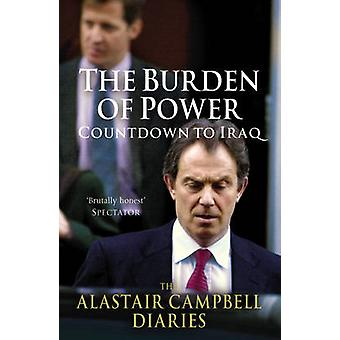 The Burden of Power - Countdown to Iraq - the Alastair Campbell Diarie