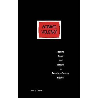 Intimate Violence - Reading Rape and Torture in Twentieth-century Fict
