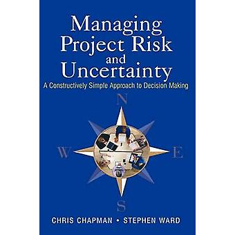 Managing Project Risk and Uncertainty - A Constructively Simple Approa