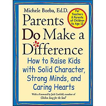 Parents Do Make a Difference: How to Raise Kids with Solid Character, Strong Minds, and Caring Hearts: How to Raise Kids with Solid Character, Strong Minds ... Hearts (Jossey-Bass Psychology Series)
