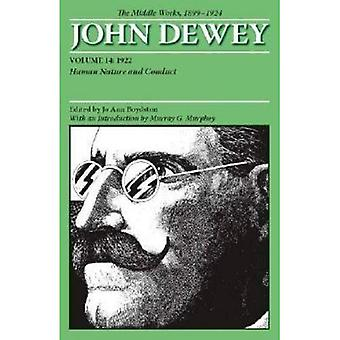 The Middle Works of John Dewey, Volume 14, 1899 - 1924: Human Nature and Conduct, 1922: The Middle Works, 1899...