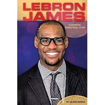 Lebron James: Champion Basketball Star (Contemporary Lives (Abdo))