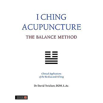 I Ching Acupuncture - méthode de l'amortissement : Applications cliniques du Ba Gua et I Ching