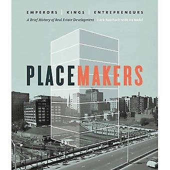 Placemakers: Emperors, Kings, Entrepreneurs - A Brief History of Real Estate Development