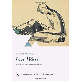 Ian Watt: Der Roman und der Kriegszeit Kritiker (Oxford Mid-Century Studies Reihe)