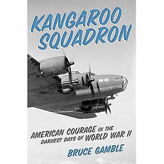 Escadron de kangourou: Courage américain dans les jours les plus sombres de la seconde guerre mondiale