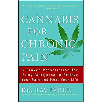 Cannabis for Chronic Pain: A Proven Prescription for Using Marijuana to Relieve Your Pain and Heal Your Life /]cdr. Rav Ivker, Do,� Abihm, Cofounder and Former President, American Board of Integrative Holistic Medicine, Former President, American Holisti