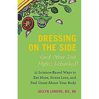 Vestir-se no lado (e outros mitos de dieta Debunked): 11 maneiras de base científica para comer mais, menos estresse e sentir grandes sobre seu corpo