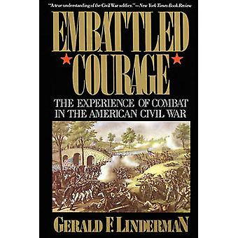 Embattled Courage The Experience of Combat in the American Civil War by Linderman & Gerald F.
