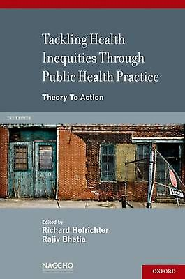 Tackling Health Inequities Through Public Health Practice Theory to Action A Project of the National Association of County and City Health Officials by Hofrichter & Richard
