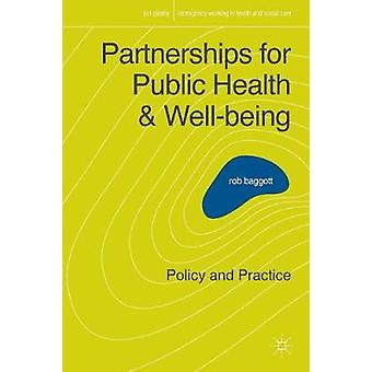 Partnerships for Public Health and Wellbeing  Policy and Practice by Baggott & Rob