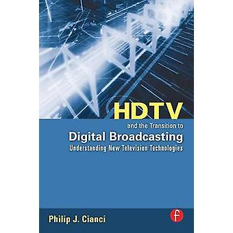 HDTV and the Transition to Digital Broadcasting  Understanding New Television Technologies by Cianci & Philip J.