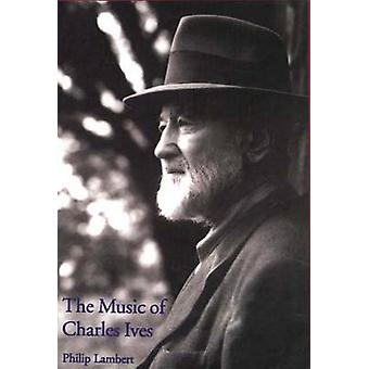 The Music of Charles Ives by Lambert & Philip
