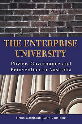 The Enterprise University Power Governance and Reinvention in Australia by Considine & Mark