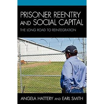 Prisoner Reentry and Social Capital The Long Road to Reintegration by Hattery & Angela