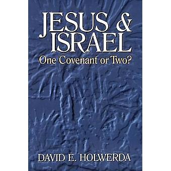 Jesus and Israel One Covenant or Two by Holwerda & David E.