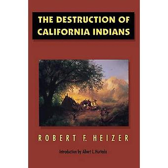 The Destruction of California Indians by Heizer & Robert F.