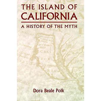 The Island of California A History of the Myth by Polk & Dora Beale