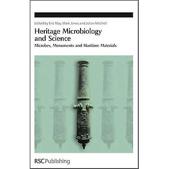 Heritage Microbiology and Science Microbes Monuments and Maritime Materials by May & Eric