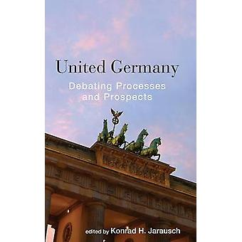United Germany Debating Processes and Prospects. Edited by Konrad H. Jarausch by Jarausch & Konrad Hugo