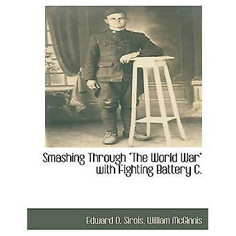 Smadre gennem Verdenskrig med kæmpe batteri C. af Sirois & Edward D.