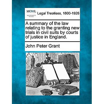 A summary of the law relating to the granting new trials in civil suits by courts of justice in England. by Grant & John Peter