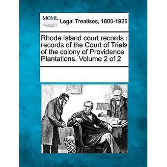 Rhode Island court records  records of the Court of Trials of the colony of Providence Plantations. Volume 2 of 2 by Multiple Contributors & See Notes