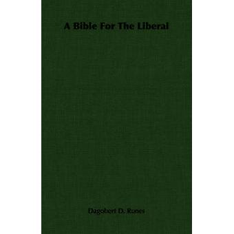 A Bible For The Liberal by Runes & Dagobert D.