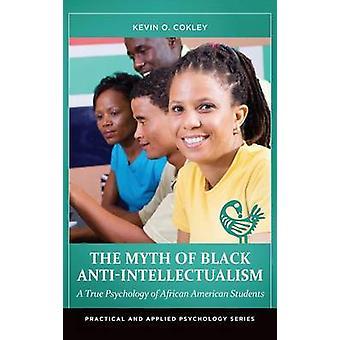Der Mythos der schwarzen AntiIntellectualism A wahre Psychologie von afroamerikanischen Studenten bis Cokley & Kevin