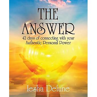 The Answer 42 Days of Connecting with Your Authentic Personal Power by Delune & Iesha