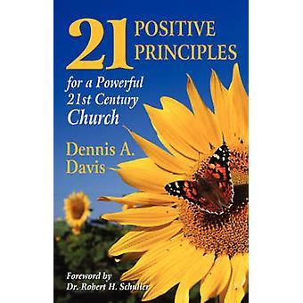 Twentyone Positive Principles for a Powerful Twentyfirst Century Church by Davis & Dennis A.