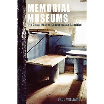 Memorial Museums The Global Rush to Commemorate Atrocities by Williams & Paul