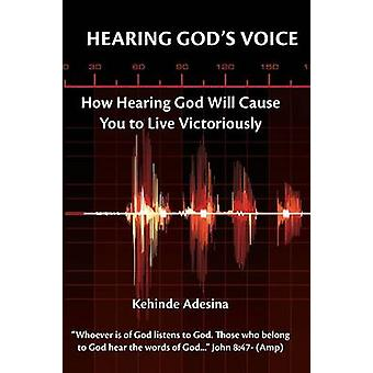 Hearing Gods Voice How Hearing God Will Cause You to Live Victoriously by Adesina & Kehinde