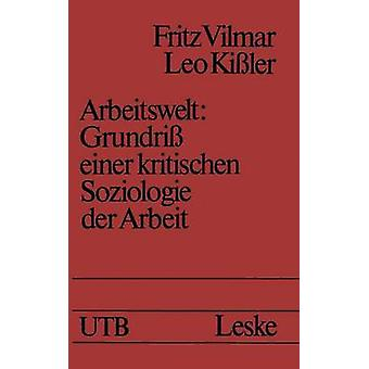 Arbeitswelt Grundriss Einer Kritischen Soziologie Der Arbeit por Vilmar y Fritz